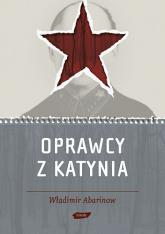Oprawcy z Katynia. Rosyjski dziennikarz na tropie zbrodniarzy - Władimir Abarinow  | mała okładka