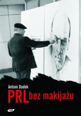 PRL bez makijażu - Antoni Dudek  | mała okładka