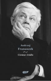 Ciemne źródło. Esej o cierpieniu w twórczości Zbigniewa Herberta - Andrzej Franaszek  | mała okładka