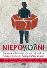 Niepokorni. Rozmowy o Komitecie Obrony Robotników - Andrzej Friszke, Andrzej Paczkowski  | mała okładka