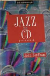 Jazz na CD. Przewodnik - John Fordham  | mała okładka