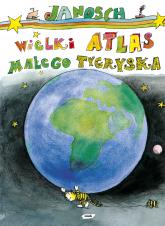 Wielki atlas małego Tygryska -  Janosch | mała okładka