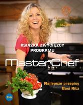 Najlepsze przepisy Basi Ritz. Książka zwycięzcy programu MasterChef  - Basia Ritz | mała okładka