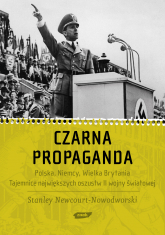 Czarna Propaganda. Polska, Niemcy, Wielka Brytania. Tajemnice największych oszustw II wojny światowej  - Stanley Newcourt-Nowodworski  | mała okładka