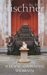 W krainie schorowanej wyobraźni  - ks. Józef Tischner  | mała okładka