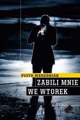 Zabili mnie we wtorek - Piotr Wereśniak  | mała okładka
