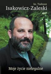 Moje życie nielegalne - Tadeusz Isakowicz-Zaleski  | mała okładka