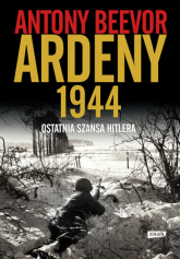 Ardeny 1944. Ostatnia szansa Hitlera. - Antony Beevor | mała okładka