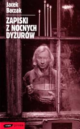 Zapiski z nocnych dyżurów - Jacek Baczak  | mała okładka