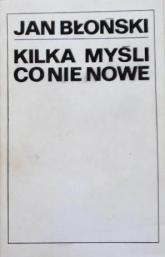 Kilka myśli, co nie nowe - Jan Błoński  | mała okładka