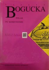 Polak po komunizmie - Teresa Bogucka  | mała okładka