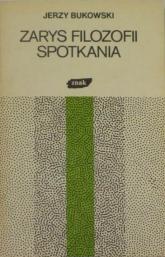 Zarys filozofii spotkania - Jerzy Bukowski  | mała okładka