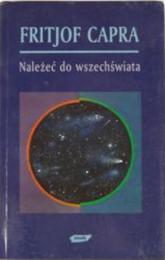 Należeć do wszechświata. Poszukiwania na pograniczu nauki i duchowości - Fritjof Capra  | mała okładka