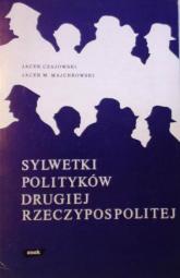 Sylwetki polityków drugiej Rzeczpospolitej - Jacek Czajowski, Jacek M. Majchrowski  | mała okładka