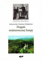 Drogami średniowiecznej Europy - Aleksandra Olędzka-Frybesowa  | mała okładka