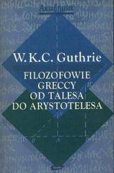 Filozofowie greccy od Talesa do Arystotelesa. - W.K.C. Guthrie  | mała okładka