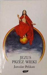 Jezus przez wieki - Jaroslav Pelikan  | mała okładka