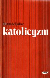 Katolicyzm. Społeczne aspekty dogmatu - Henri de Lubac  | mała okładka