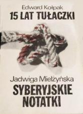 Piętnaście lat tułaczki 1940-1955 / Syberyjskie notatki - Edward Kołpak  | mała okładka