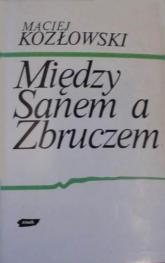Między Sanem a Zbruczem. Walki o Lwów i Galicję Wschodnią 1918-1919 - Maciej Kozłowski  | mała okładka