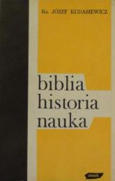 Biblia – historia – nauka. Rozważania i dyskusje biblijne - ks. Józef Kudasiewicz  | mała okładka