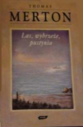 Las, wybrzeże, pustynia. Notatnik, maj 1968 - Thomas Merton  | mała okładka
