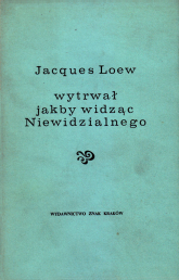 Wytrwał jakby widząc niewidzialnego. Sylwetka współczesnego apostoła - Jacques Loew  | mała okładka