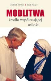 Modlitwa, źródło współczującej miłości -   Matka Teresa z Kalkuty, brat ... | mała okładka