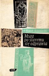 Msza po staremu się odprawia  - Paweł Sczaniecki  | mała okładka
