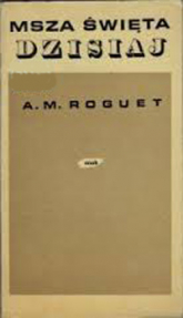 Msza święta dzisiaj - A. M. Roguet  | mała okładka