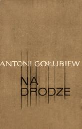 Na drodze. Opowiadania - Antoni Gołubiew  | mała okładka