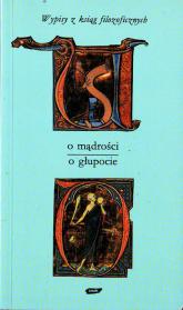 O mądrości - o głupocie. Wypisy z ksiąg filozoficznych - Tadeusz Gadacz  | mała okładka