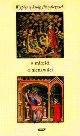 O miłości - o nienawiści. Wypisy z ksiąg filozoficznych - Tadeusz Gadacz  | mała okładka