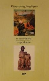 O samotności - o spotkaniu. Wypisy z ksiąg filozoficznych - Tadeusz Gadacz  | mała okładka