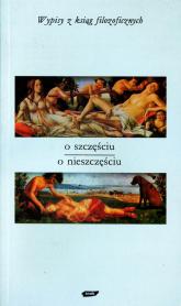 O szczęściu - o nieszczęściu. Wypisy z ksiąg filozoficznych - Tadeusz Gadacz  | mała okładka