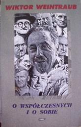 O współczesnych i o sobie. Wspomnienia, sylwetki, szkice literackie - Wiktor Weintraub  | mała okładka