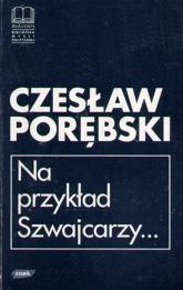 Na przykład Szwajcarzy... Eseje i rozmowy - Czesław Porębski  | mała okładka