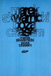 Poza czasem - Marek Skwarnicki  | mała okładka