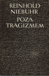 Poza tragizmem. Eseje o chrześcijańskiej interpretacji historii - Reinhold Niebuhr  | mała okładka