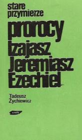 Stare przymierze. Prorocy: Izajasz, Jeremiasz, Ezechiel - Tadeusz Żychiewicz  | mała okładka