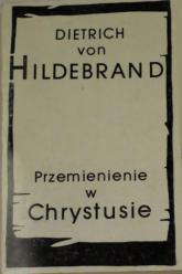 Przemienienie w Chrystusie - Dietrich von Hildebrand  | mała okładka