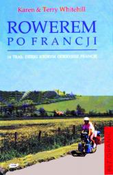 Rowerem po Francji. 14 tras, dzięki którym odkryjesz Francję - Karen Whitehill  | mała okładka