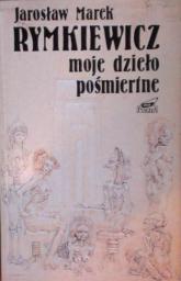 Moje dzieło pośmiertne - Jarosław Marek Rymkiewicz    mała okładka