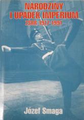 Narodziny i upadek imperium. ZSRR 1917-1991 - Józef Smaga  | mała okładka