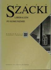 Liberalizm po komunizmie - Jerzy Szacki  | mała okładka