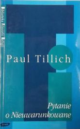 Pytanie o nieuwarunkowane - Paul Tillich  | mała okładka