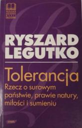 Tolerancja. Rzecz o surowym państwie, prawie natury, miłości i sumieniu - Ryszard Legutko  | mała okładka