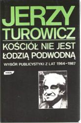 Kościół nie jest łodzią podwodną. Wybór publicystyki z lat 1964-1987 - Jerzy Turowicz    mała okładka