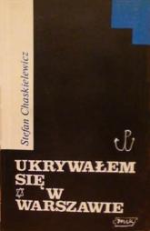 Ukrywałem się w Warszawie. Styczeń 1943 - styczeń 1945 - Stefan Chaskielewicz  | mała okładka