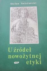 U źródeł nowożytnej etyki. Filozofia moralna w Europie XV wieku - Stefan Swieżawski  | mała okładka